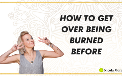 How To Get Over Being Burned Before