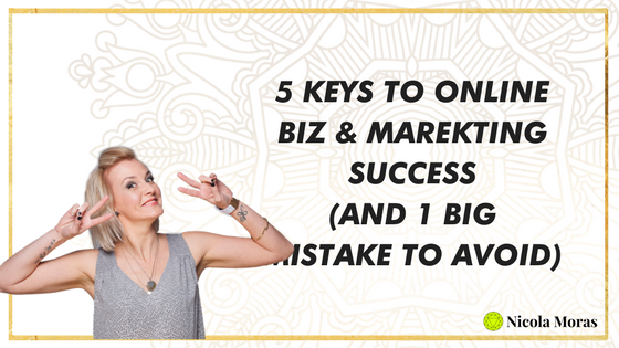 The 5 Keys To Online Marketing & Business Success (And The 1 Mistake To Avoid)