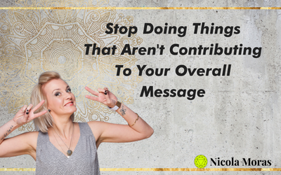 Stop Doing Things That Aren't Contributing To Your Overall MESSAGE